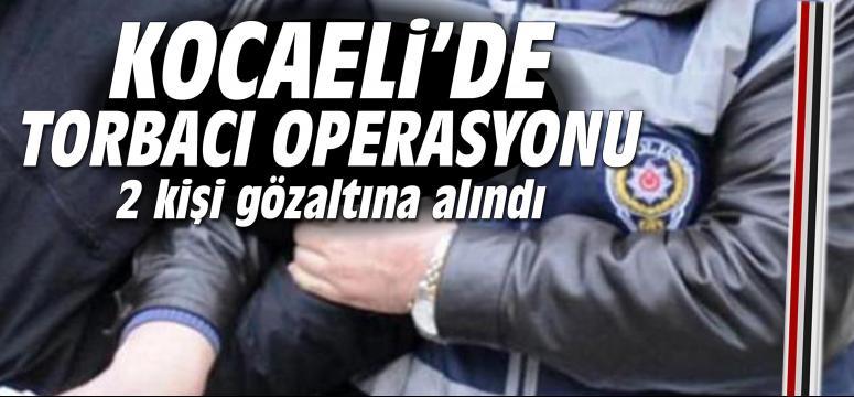 Kocaeli'de torbacı operasyonu