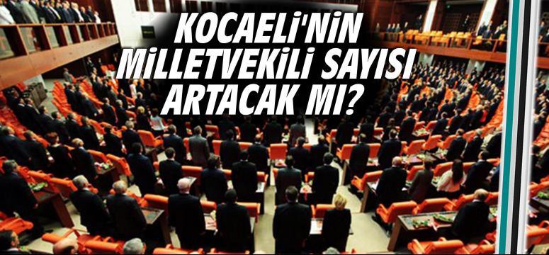 Kocaeli'nin milletvekili sayısı artacak mı?