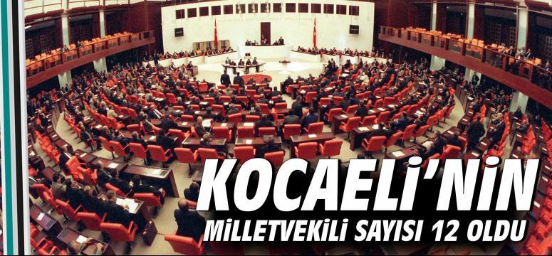 Kocaeli'nin Milletvekili sayısı 12 oldu