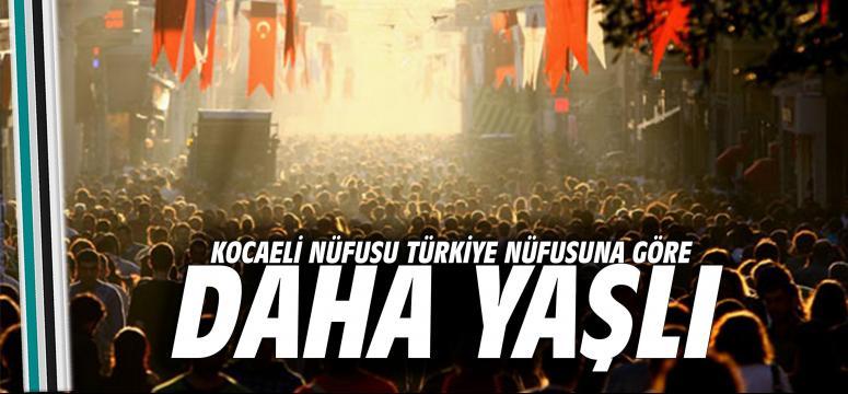 Kocaeli nüfusu Türkiye nüfusuna göre daha yaşlı