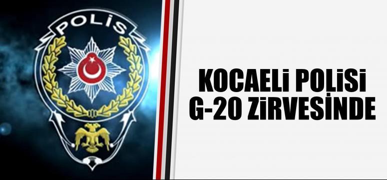 Kocaeli polisi G-20 zirvesinde