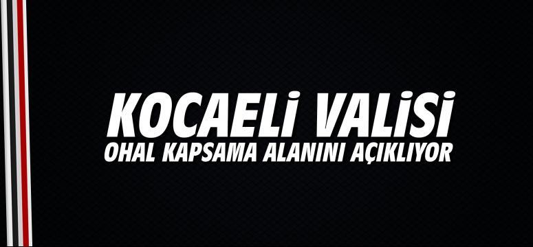 Kocaeli Valisi OHAL kapsama alanını açıklıyor