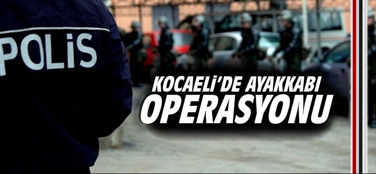 Kocaeli'de ayakkabı operasyonu