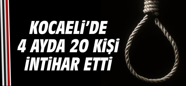 Kocaeli'de 4 ayda 20 kişi intihar etti