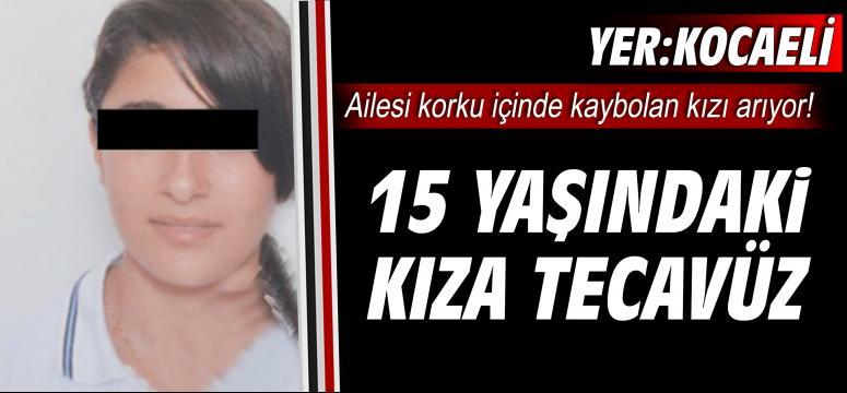 15 yaşındaki kıza tecavüz