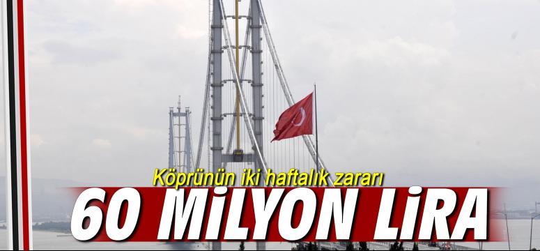 Köprünün iki haftalık zararı; 60 milyon lira