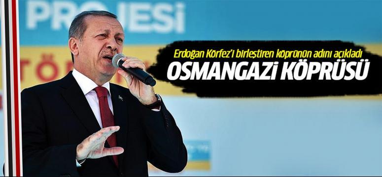 Cumhurbaşkanı Erdoğan köprünün adını açıkladı