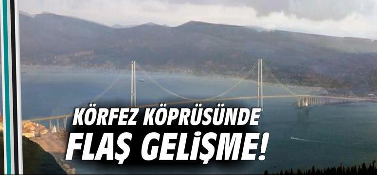 Körfez Köprüsünde flaş gelişme