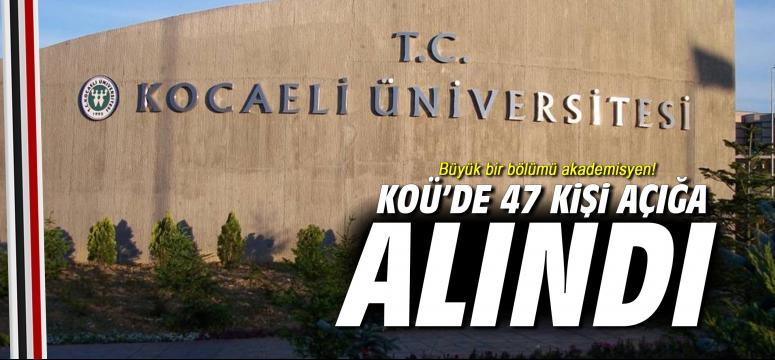 KOÜ'de 47 kişi açığa alındı