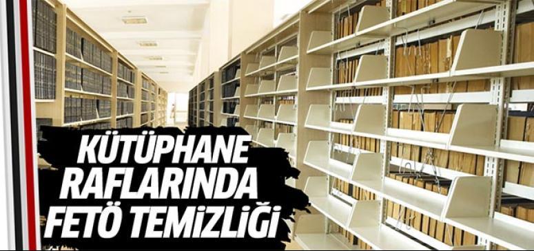 Kütüphane raflarında FETÖ temizliği