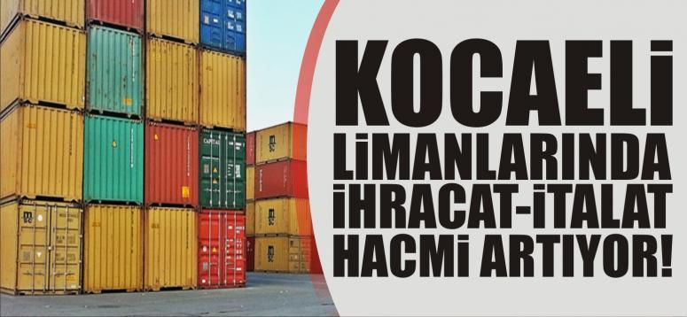 Kocaeli limanlarında ihracat-ithalat hacmi artıyor