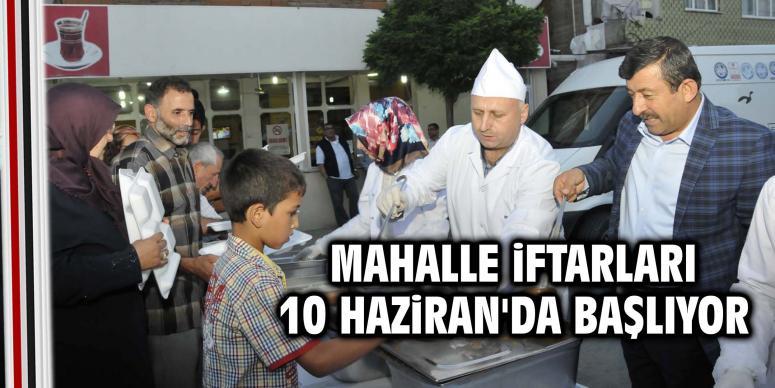 Mahalle iftarları 10 Haziran'da başlıyor