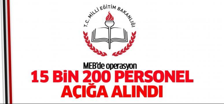 MEB'de 15 bin 200 personel açığa alındı