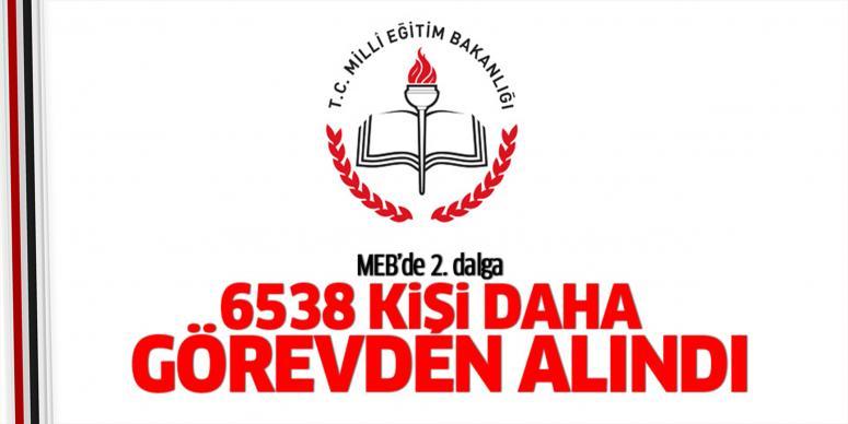 MEB'de 6538 kişi daha görevden alındı