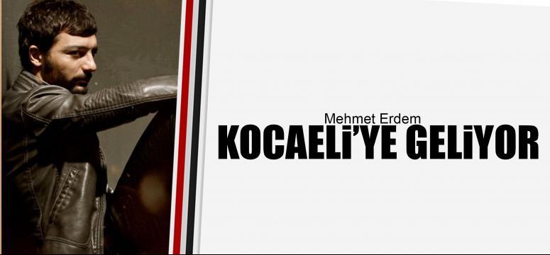 Mehmet Erdem Kocaeli'ne geliyor!