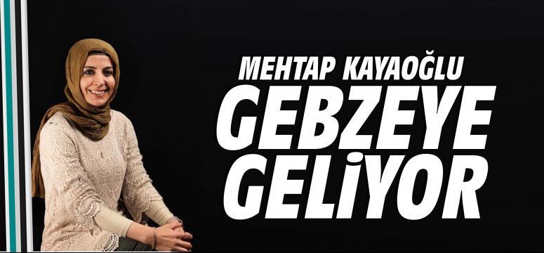 Mehtap Kayaoğlu Gebze'ye geliyor