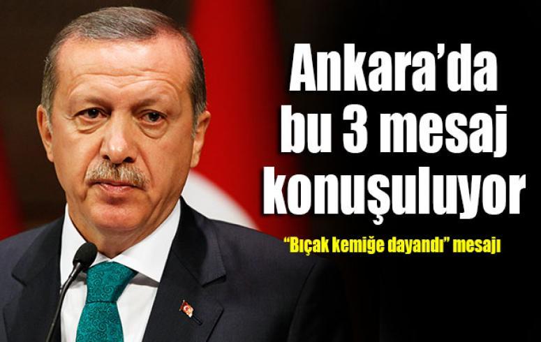 Ankara'da bu 3 mesaj konuşuluyor