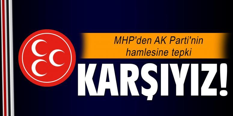 MHP'den AK Parti'nin hamlesine tepki: Karşıyız!