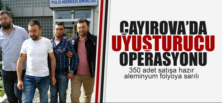 Çayırova'da uyuşturucu operasyonu