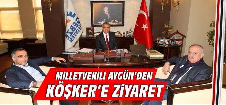 Milletvekili Aygün'den Köşker'e Ziyaret