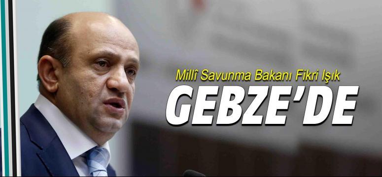 Milli Savunma Bakanı Fikri Işık Gebze'de