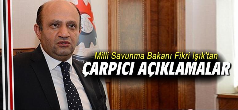 Milli Savunma Bakanı Fikri Işık'tan çarpıcı açıklamalar