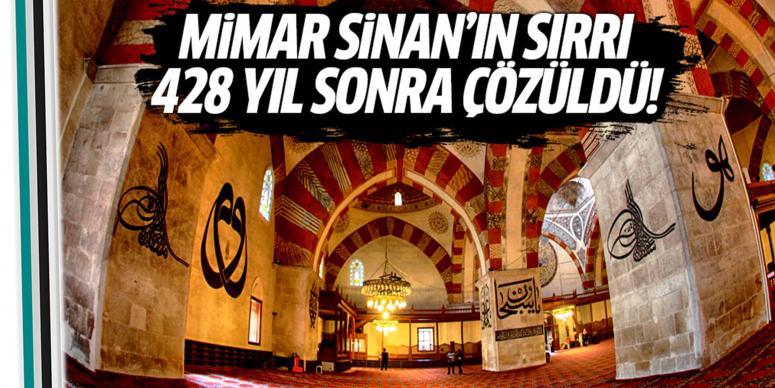 Mimar Sinan'ın sırrı 428 yıl sonra çözüldü