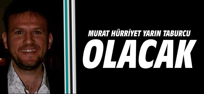 Murat Hürriyet yarın taburcu olacak