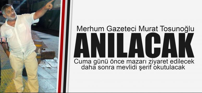Murat Tosunoğlu anılıyor