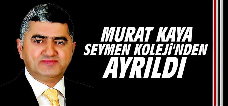 Murat Kaya Seymen Koleji'nden Ayrıldı