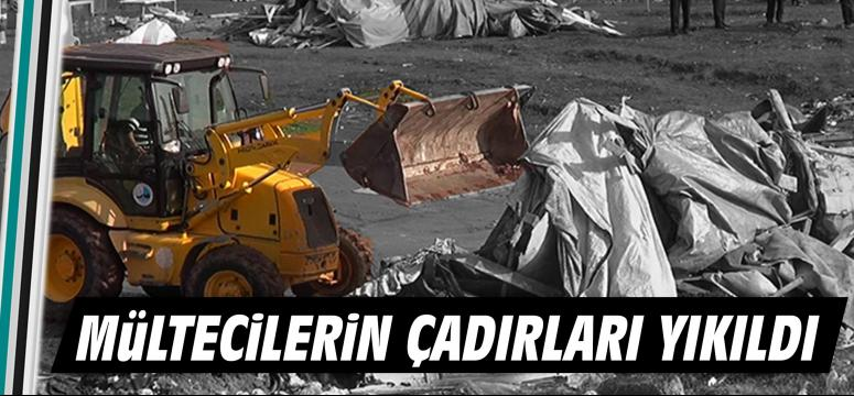 Mültecilerin çadırları yıkıldı