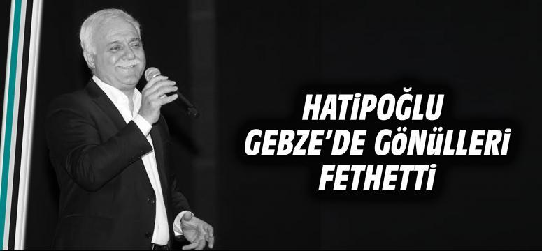 Hatipoğlu Gebze'de gönülleri fethetti
