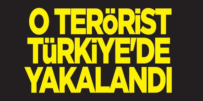 Türkiye'de yakalandı