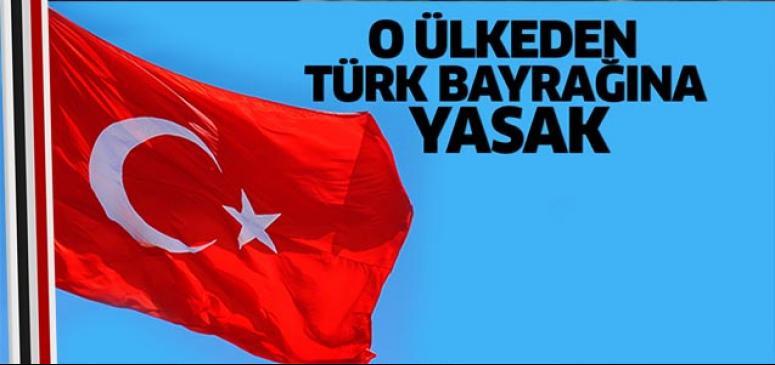 O Ülke Türk bayrağını yasakladı
