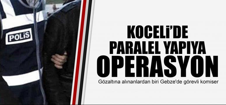 Kocaeli'de paralel yapıya operasyon