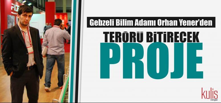 """Orhan Yener: """"Bu proje terör kelimesini sözlükten siler"""""""