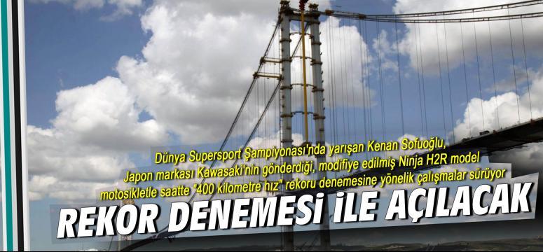 Osman Gazi Köprüsü rekor deneme ile açılacak