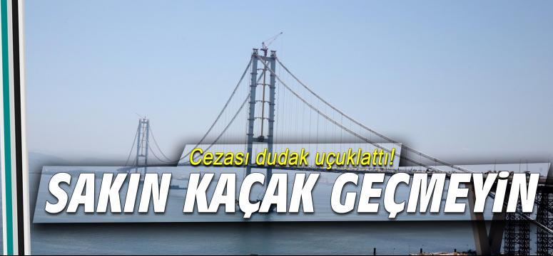 Osmangazi Köprüsü'nden sakın kaçak geçmeyin