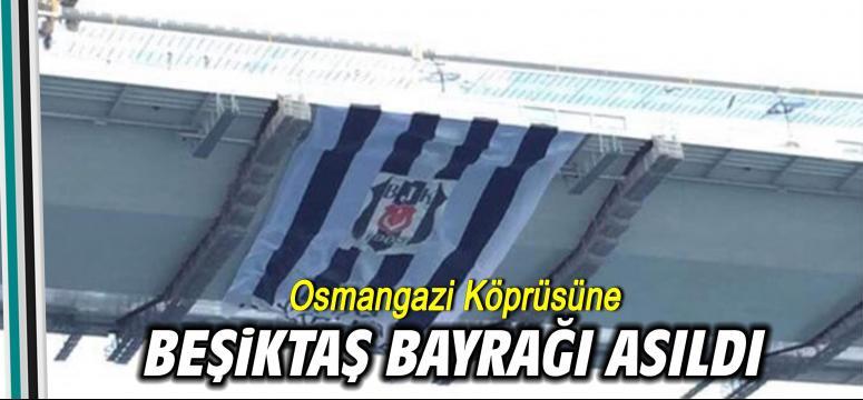 Osmangazi Köprüsü'ne Beşiktaş bayrağı asıldı