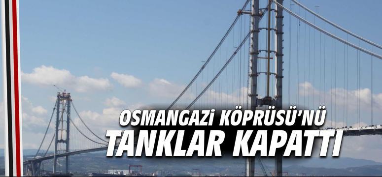 Osmangazi Köprüsü'nü tanklar kapattı
