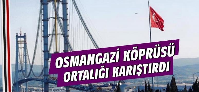 Osmangazi Köprüsü ortalığı karıştırdı