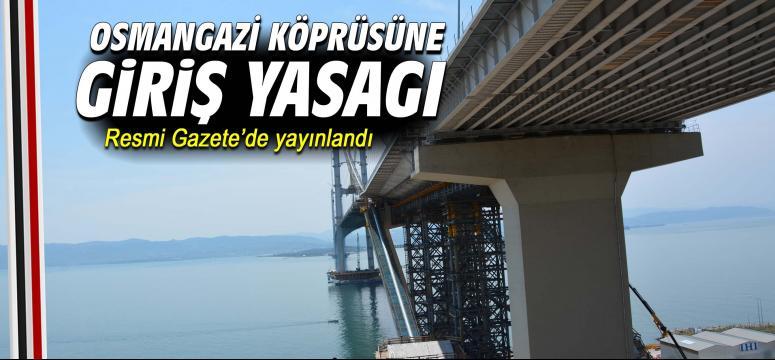 Osmangazi Köprüsüne Giriş Yasağı