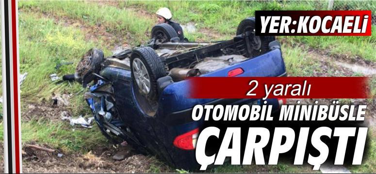 Otomobil minibüsle çarpıştı: 2 yaralı