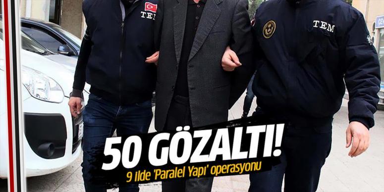 'Paralel Yapı' operasyonu: 50 gözaltı
