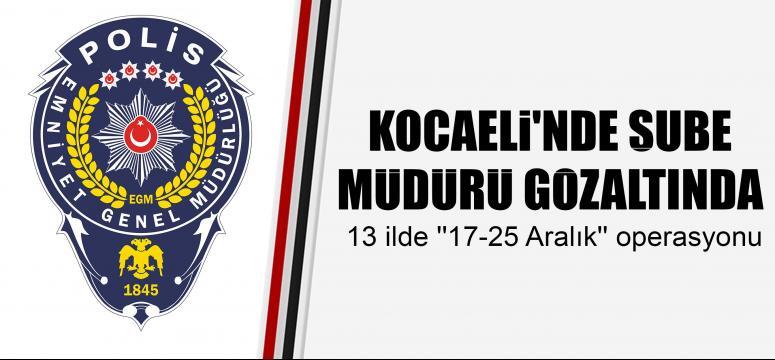 KOCAELİ'NDE ŞUBE MÜDÜRÜ GÖZALTINDA