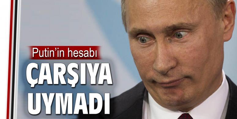 Putin'in hesabı çarşıya uymadı