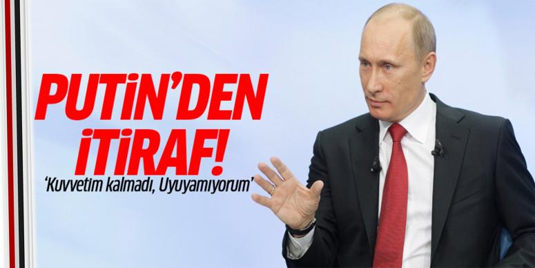 Putin'den itiraf: Uyuyamıyorum