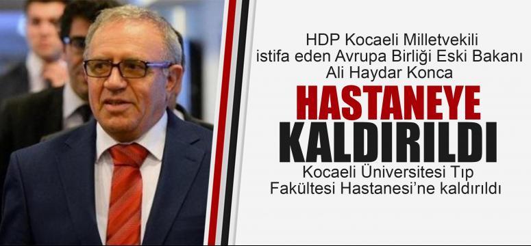 HDP'li eski bakan Ali Haydar Konca hastaneye kaldırıldı