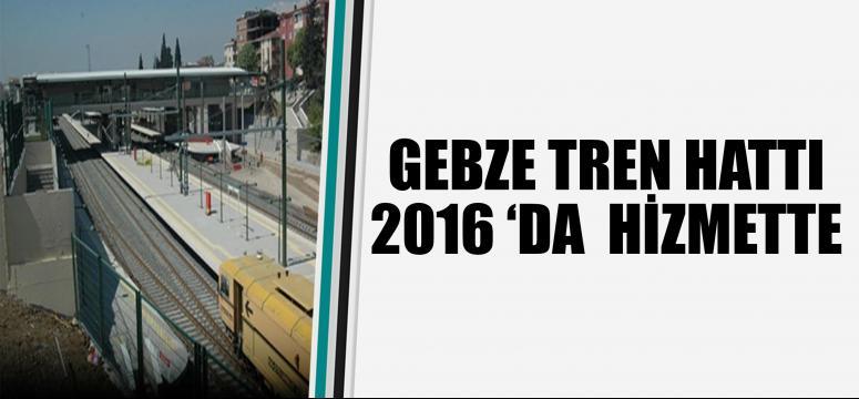 Tren hattı 2016'de hizmette!