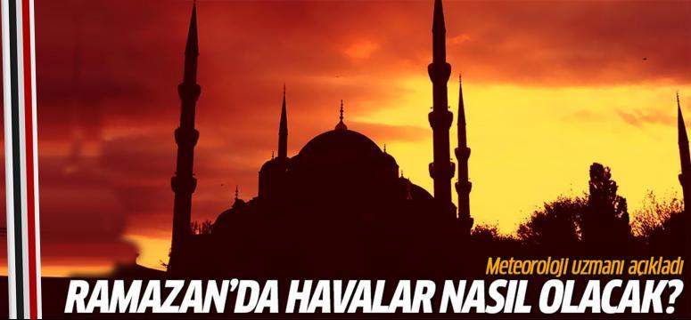 Ramazan'da havalar nasıl olacak?